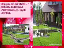 Stop you can ours hotel .In each city. In Barnaul «Native land».In Biysk «Cen...