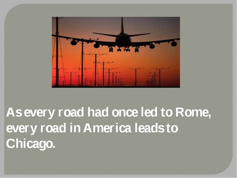 As every road had once led to Rome, every road in America leads to Chicago.