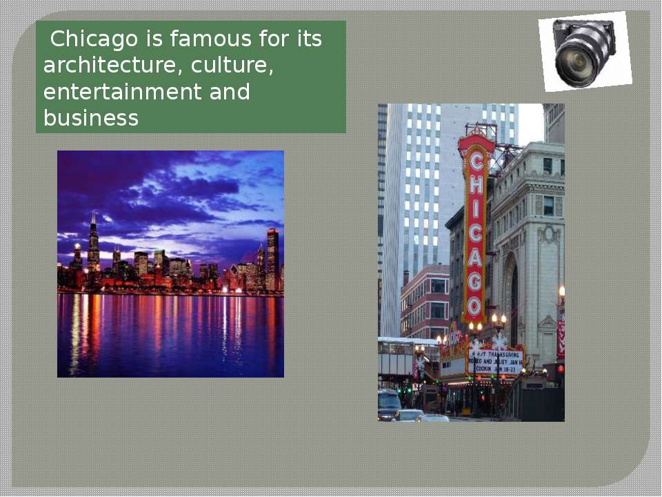 Chicago is famous for its architecture, culture, entertainment and business