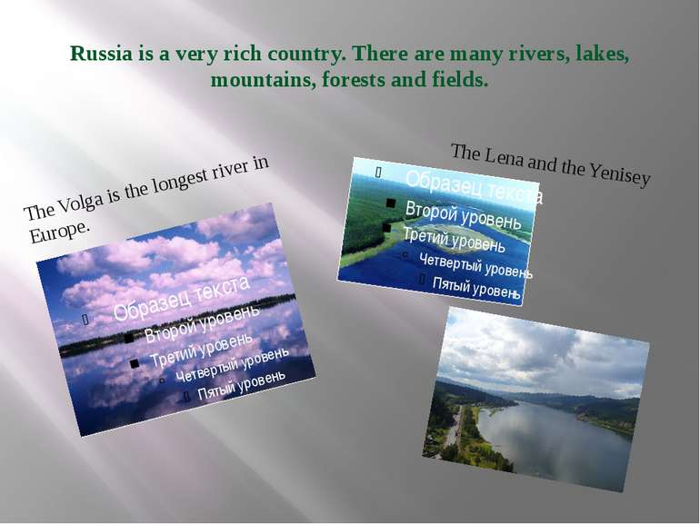 Russia is a very rich country. There are many rivers, lakes, mountains, fores...