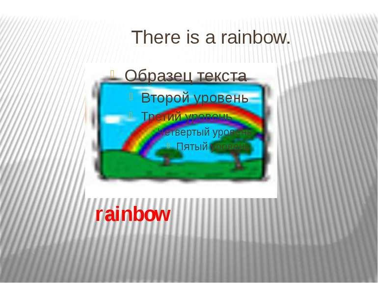There is a rainbow. rainbow