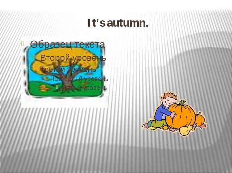 It's autumn.
