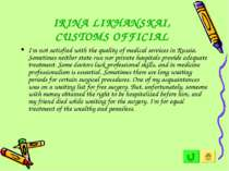 IRINA LIKHANSKAI, CUSTOMS OFFICIAL I'm not satisfied with the quality of medi...