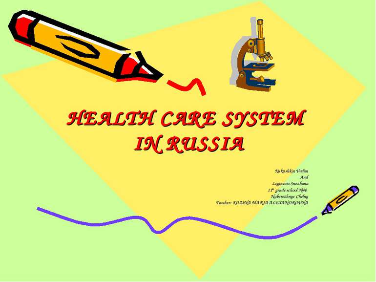 HEALTH CARE SYSTEM IN RUSSIA Kukushkin Vadim And Loginova Snezhana 11th grade...