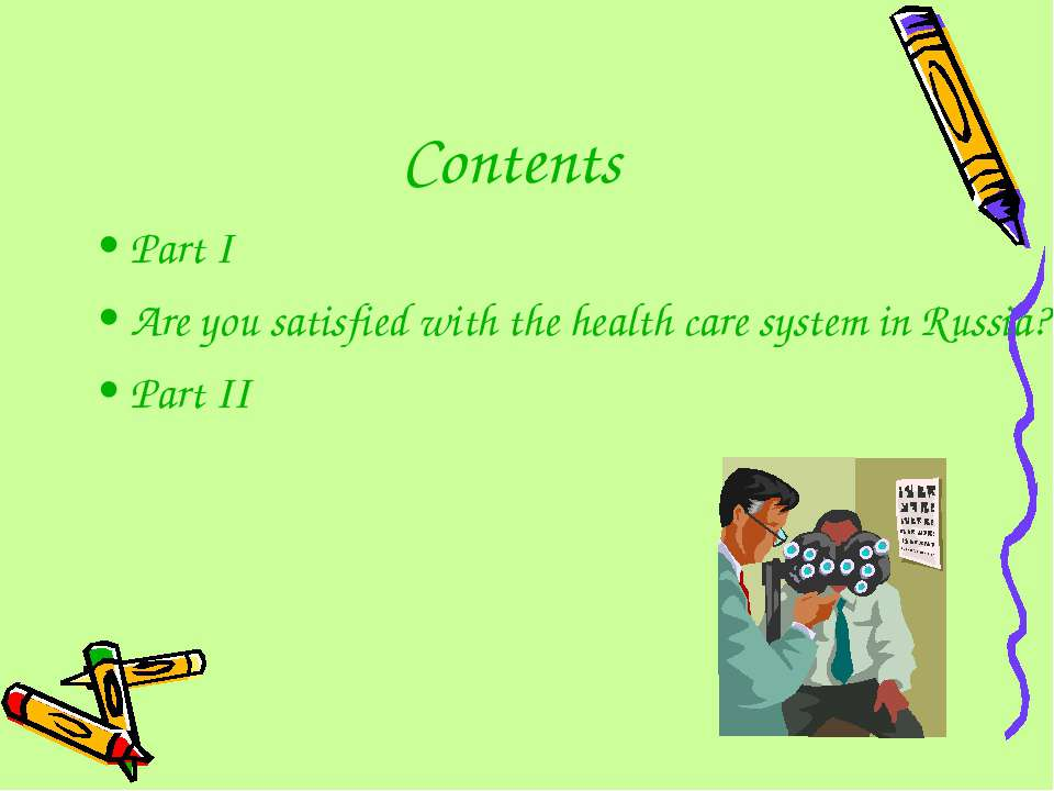 Contents Part I Are you satisfied with the health care system in Russia? Part II