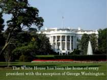The White House has been the home of every president with the exception of Ge...