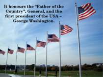 "It honours the ""Father of the Country"", General, and the first president of t..."