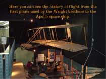 Here you can see the history of flight from the first plane used by the Wrigh...