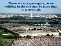 There are no skyscrapers, as no building in the city may be more than 40 metr...