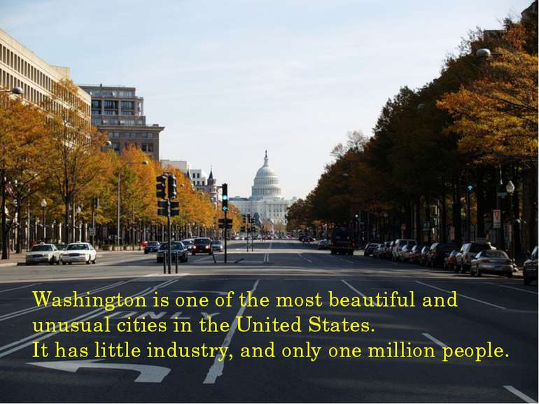 Washington is one of the most beautiful and unusual cities in the United Stat...