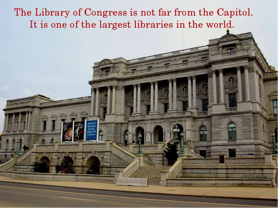 The Library of Congress is not far from the Capitol. It is one of the largest...