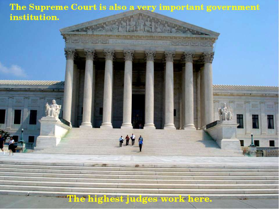 The highest judges work here. The Supreme Court is also a very important gove...