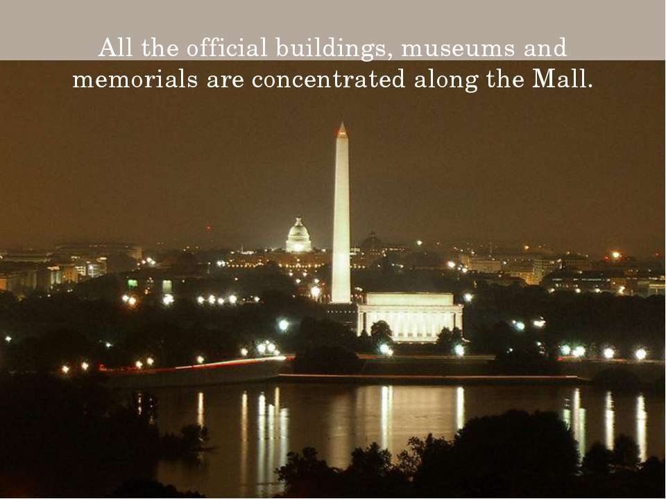 All the official buildings, museums and memorials are concentrated along the ...