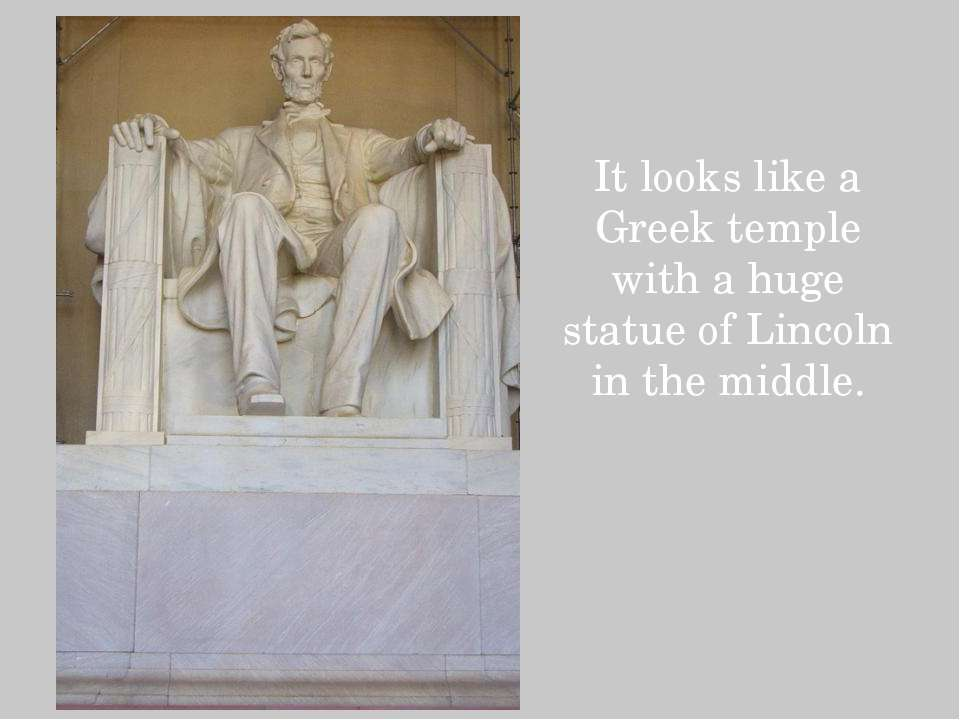 It looks like a Greek temple with a huge statue of Lincoln in the middle.