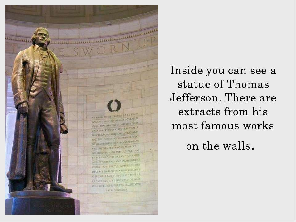 Inside you can see a statue of Thomas Jefferson. There are extracts from his ...