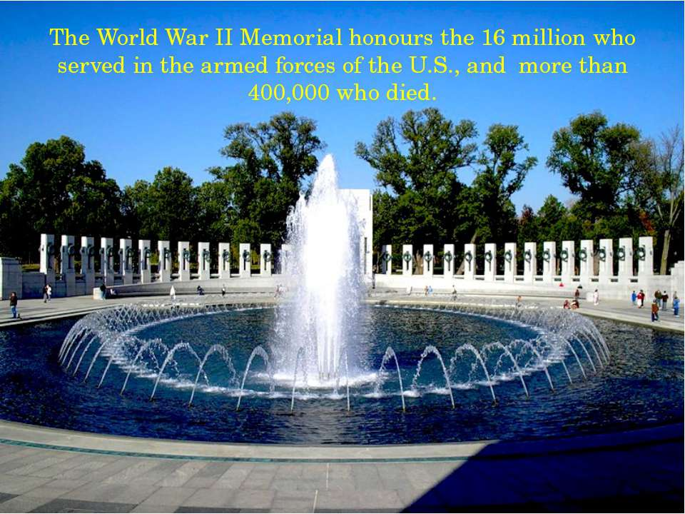 The World War II Memorial honours the 16 million who served in the armed forc...