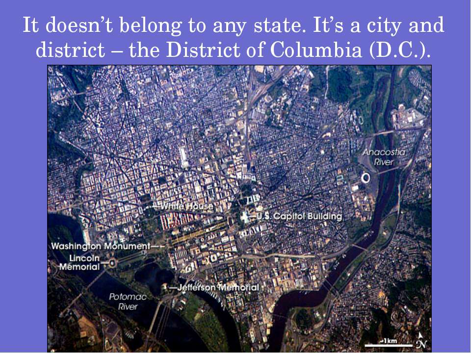 It doesn't belong to any state. It's a city and district – the District of Co...