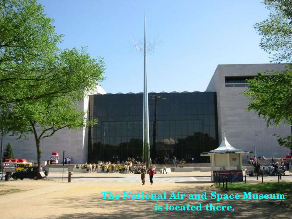The National Air and Space Museum is located there.