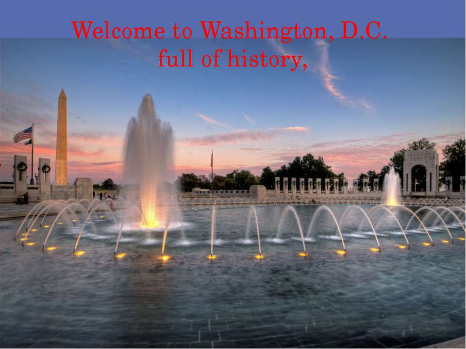 Welcome to Washington, D.C. full of history,