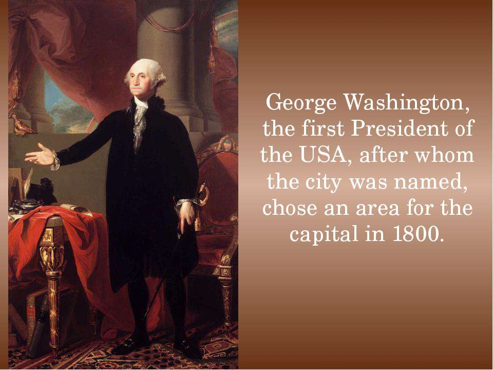 George Washington, the first President of the USA, after whom the city was na...