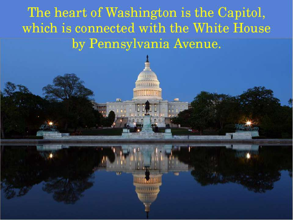 The heart of Washington is the Capitol, which is connected with the White Hou...