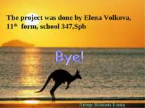 The project was done by Elena Volkova, 11th form, school 347,Spb Автор: Волко...