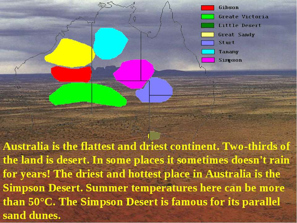 Australia is the flattest and driest continent. Two-thirds of the land is des...