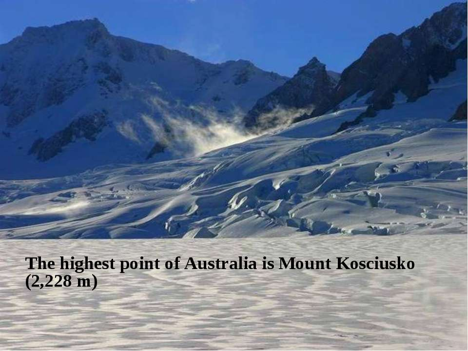 The highest point of Australia is Mount Kosciusko (2,228 m)