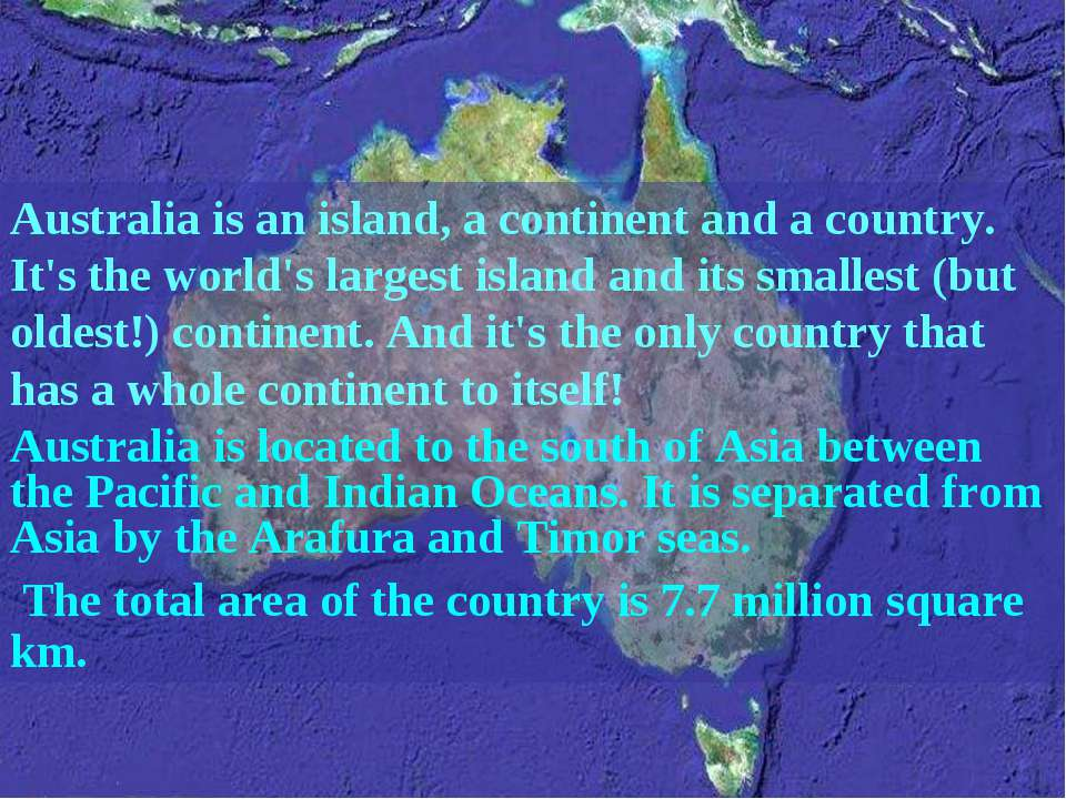 Australia is an island, a continent and a country. It's the world's largest i...