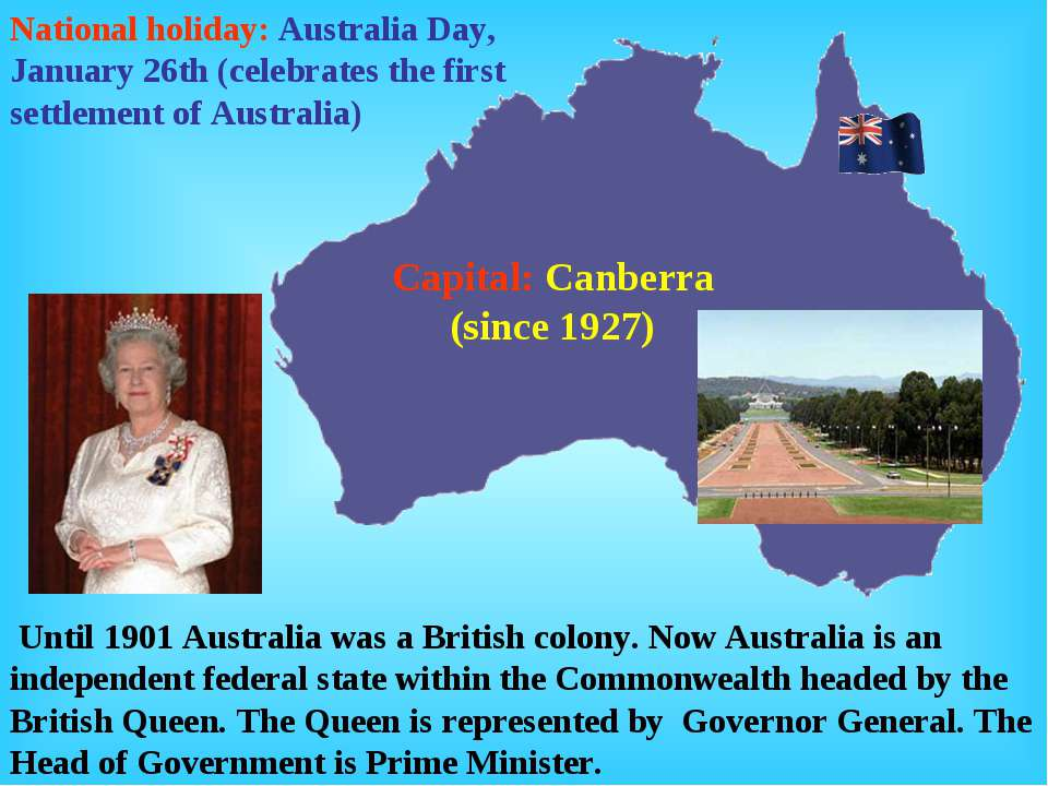Until 1901 Australia was a British colony. Now Australia is an independent fe...