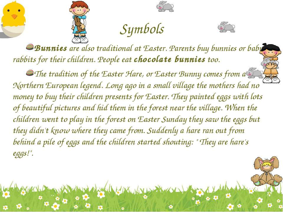 Symbols Bunnies are also traditional at Easter. Parents buy bunnies or baby r...