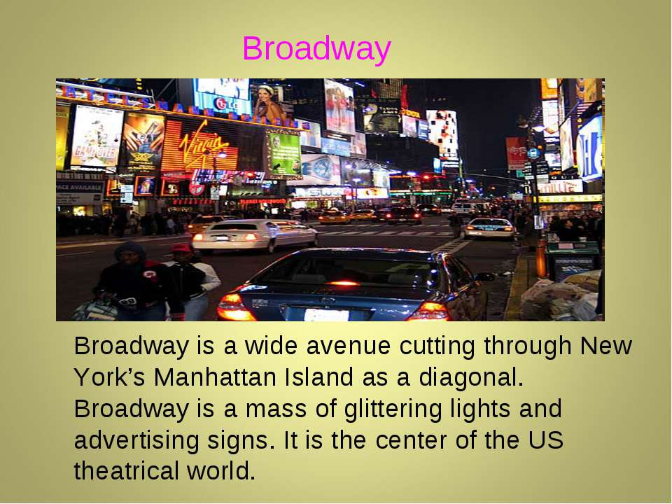 Broadway is a wide avenue cutting through New York's Manhattan Island as a di...
