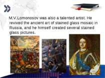 www.themegallery.com M.V.Lomonosov was also a talented artist. He revived the...
