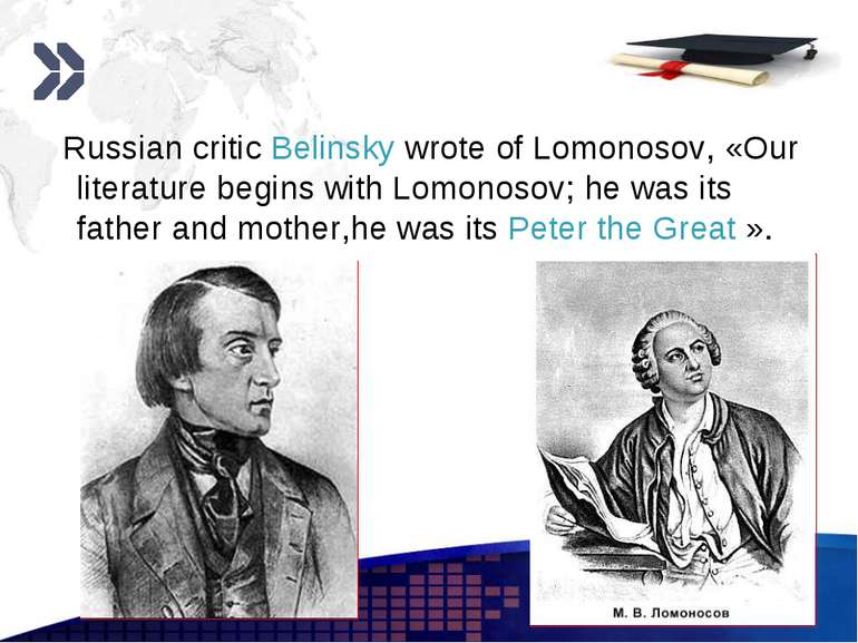 www.themegallery.com Russian critic Belinsky wrote of Lomonosov, «Our literat...