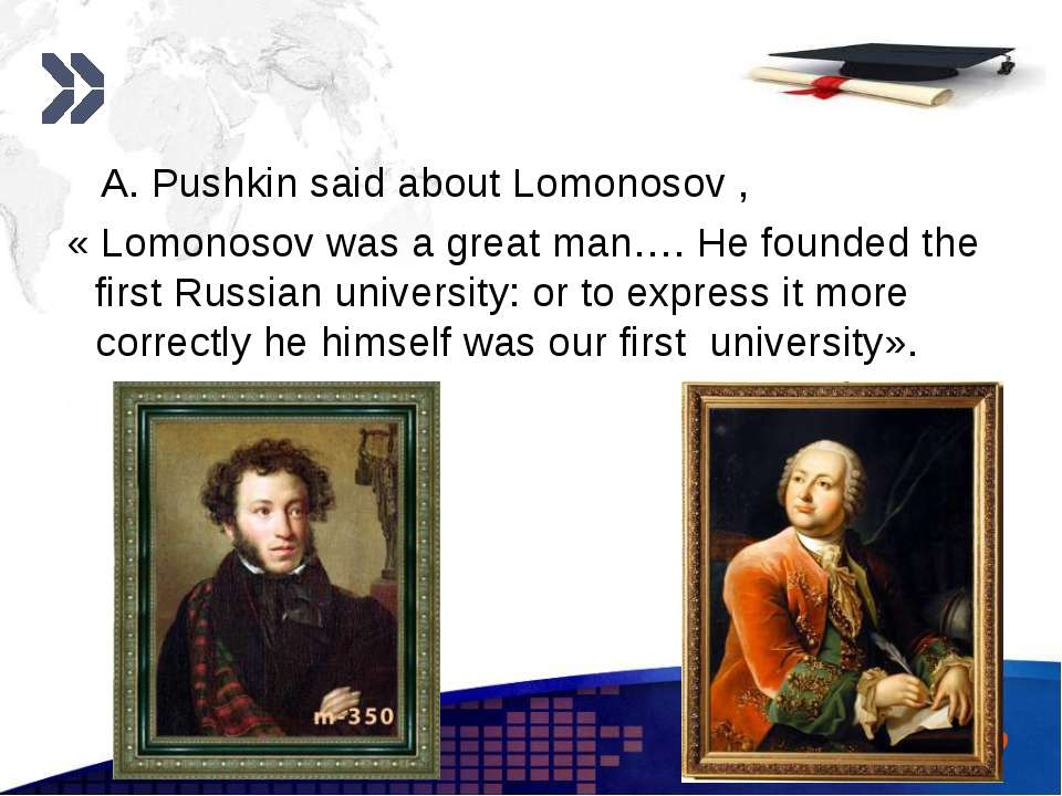 www.themegallery.com A. Pushkin said about Lomonosov , « Lomonosov was a grea...