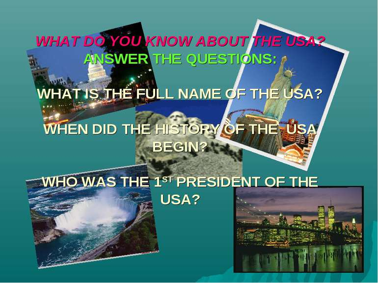 WHAT DO YOU KNOW ABOUT THE USA? ANSWER THE QUESTIONS: WHAT IS THE FULL NAME O...
