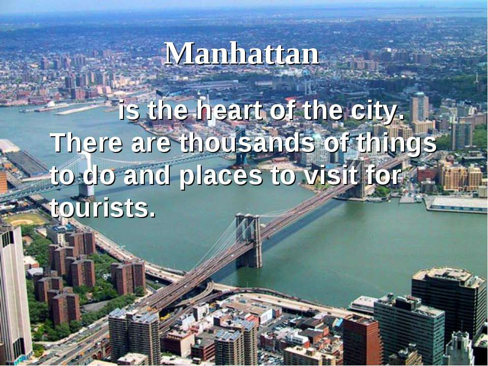 Manhattan is the heart of the city. There are thousands of things to do and p...