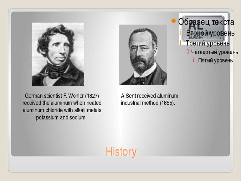 History German scientist F. Wohler (1827) received the aluminum when heated a...