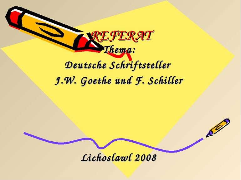 REFERAT Thema: Deutsche Schriftsteller J.W. Goethe und F. Schiller Lichoslawl...