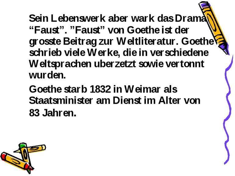"""Sein Lebenswerk aber wark das Drama """"Faust"""". """"Faust"""" von Goethe ist der gross..."""