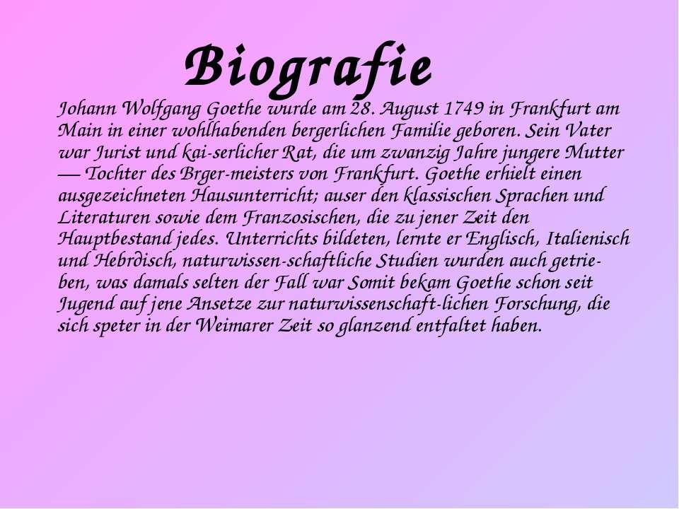 Biografie Johann Wolfgang Goethe wurde am 28. August 1749 in Frankfurt am Mai...