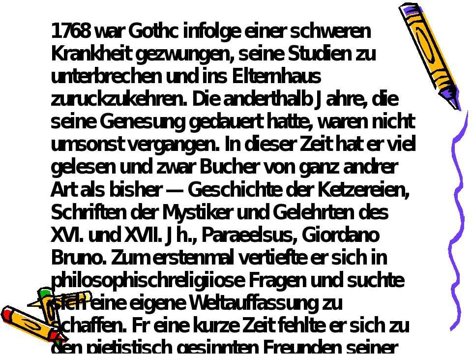 1768 war Gothc infolge einer schweren Krankheit gezwungen, seine Studien zu u...