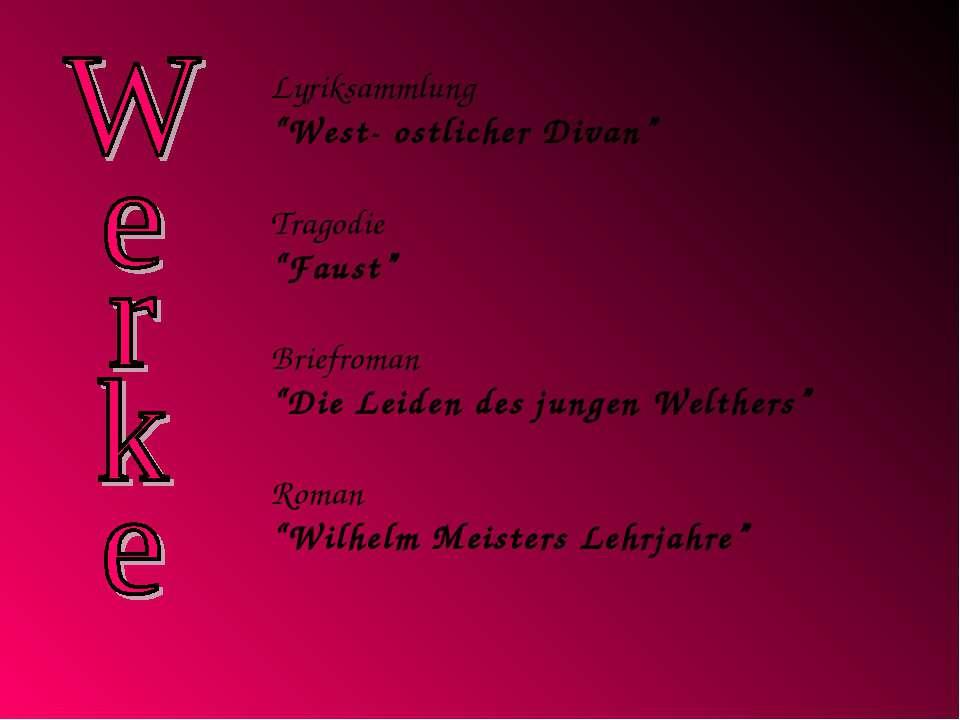 """Lyriksammlung """"West- ostlicher Divan"""" Tragodie """"Faust"""" Briefroman """"Die Leiden..."""