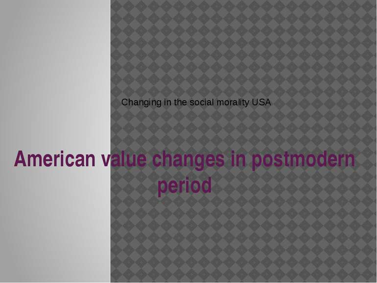 American value changes in postmodern period Changing in the social morality USA
