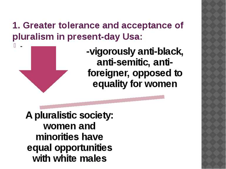 1. Greater tolerance and acceptance of pluralism in present-day Usa: -