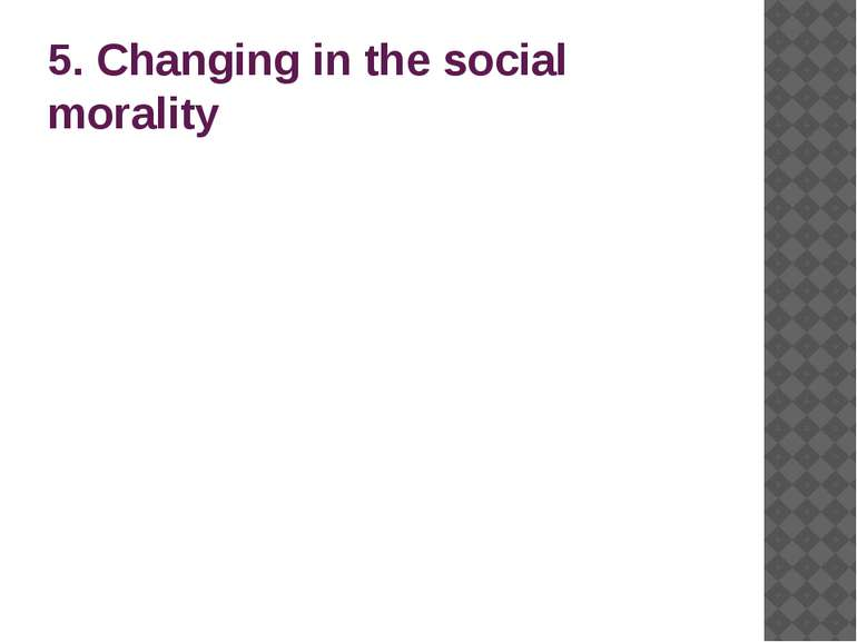 5. Changing in the social morality