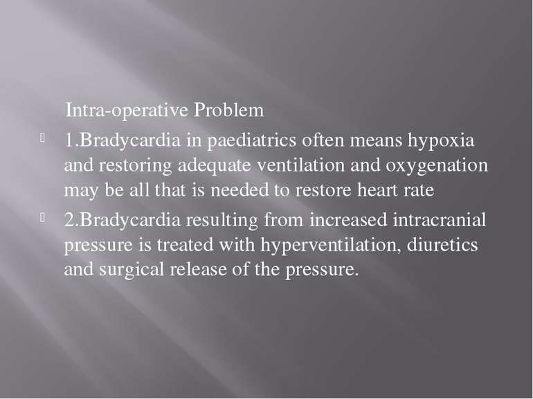 Intra-operative Problem 1.Bradycardia in paediatrics often means hypoxia and ...