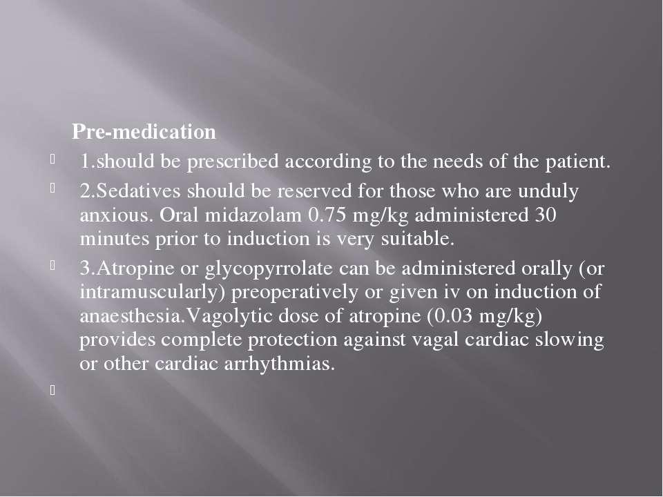 Pre-medication 1.should be prescribed according to the needs of the patient. ...