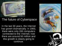 The future of Cyberspace In the last 30 years, the Internet has grown dramati...