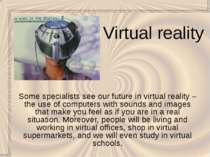 Virtual reality Some specialists see our future in virtual reality – the use ...